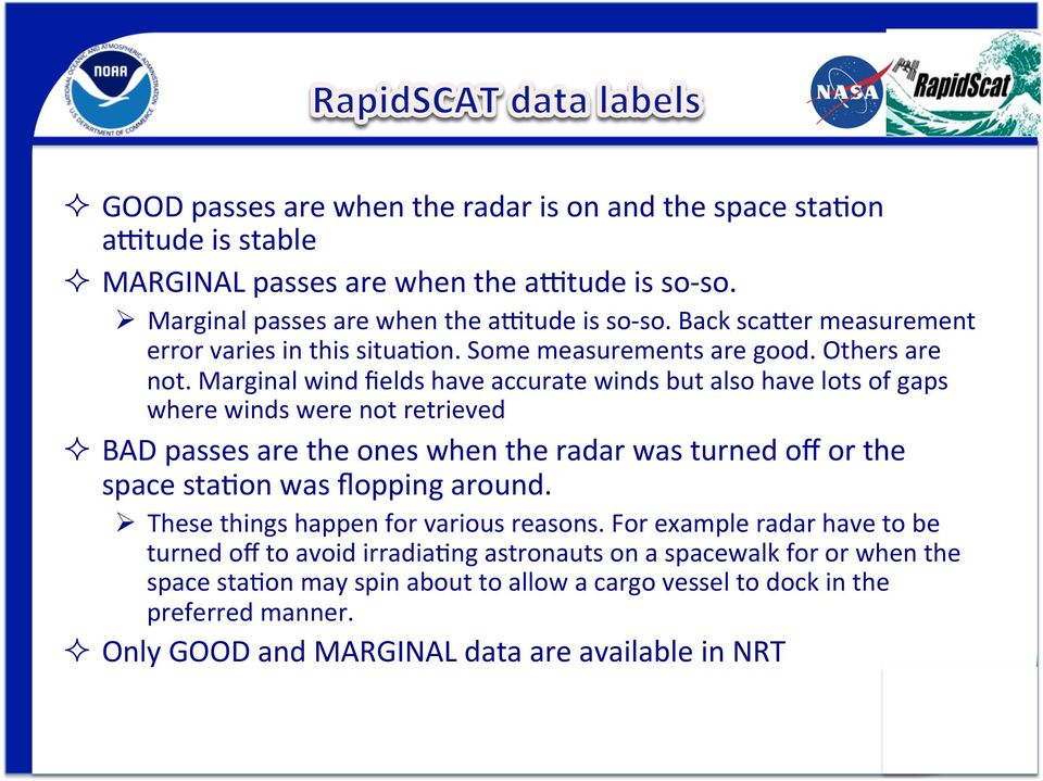 Marginal wind fields have accurate winds but also have lots of gaps where winds were not retrieved ² BAD passes are the ones when the radar was turned off or the space staron was flopping