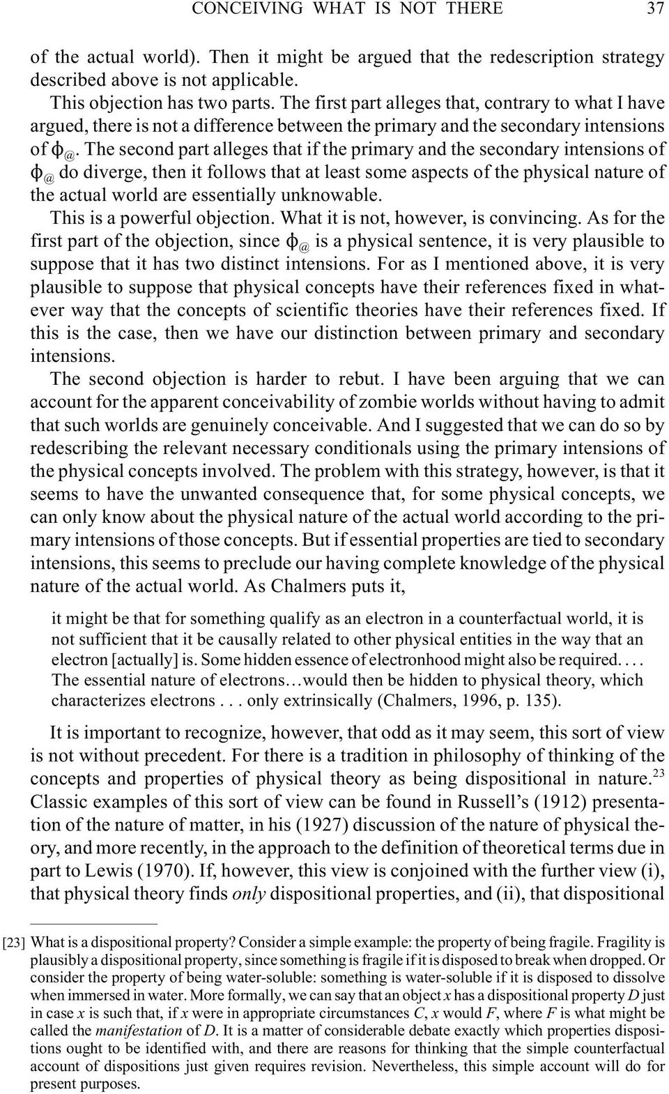 The second part alleges that if the primary and the secondary intensions of @ do diverge, then it follows that at least some aspects of the physical nature of the actual world are essentially