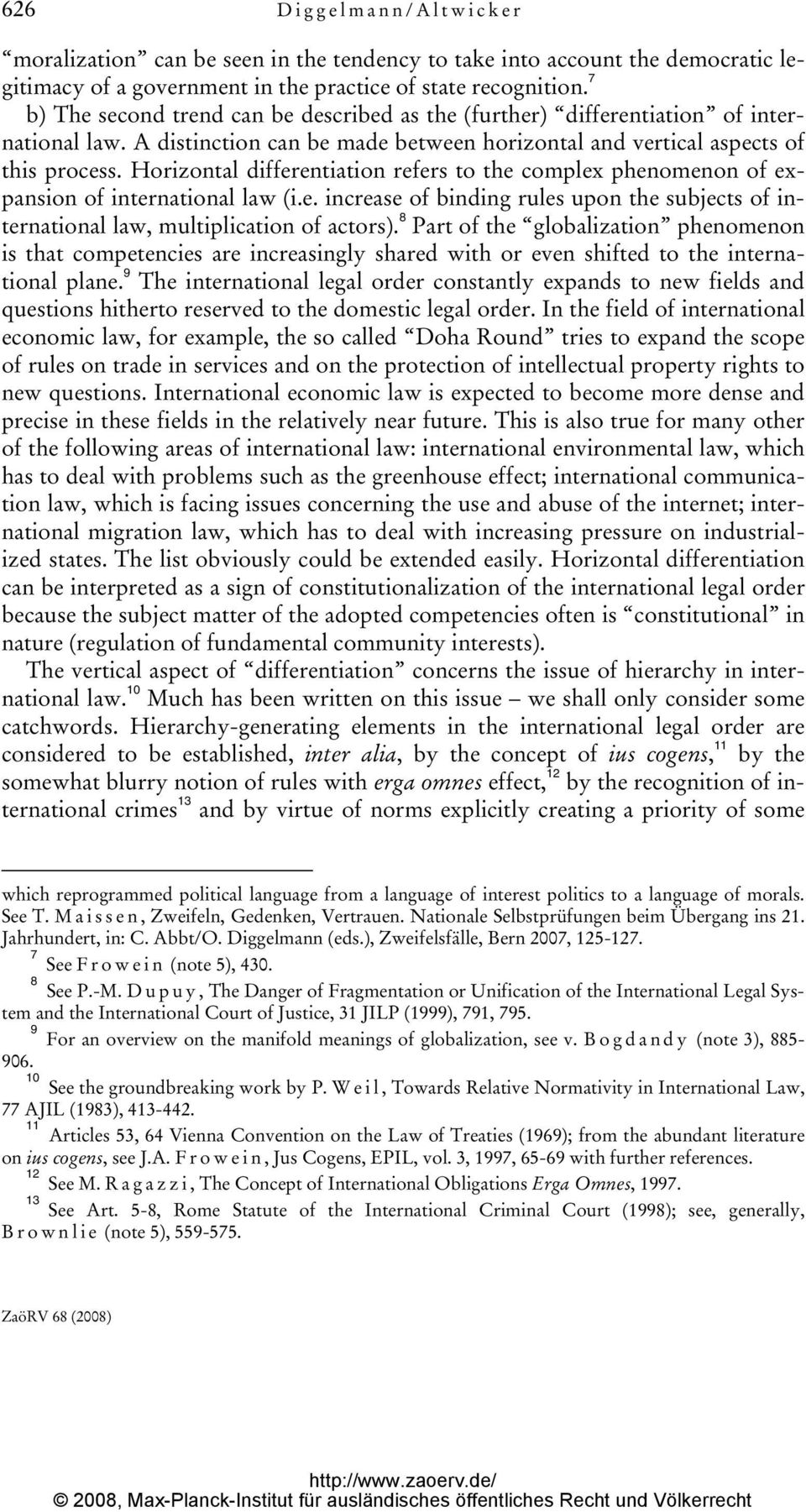 Horizontal differentiation refers to the complex phenomenon of expansion of international law (i.e. increase of binding rules upon the subjects of international law, multiplication of actors).