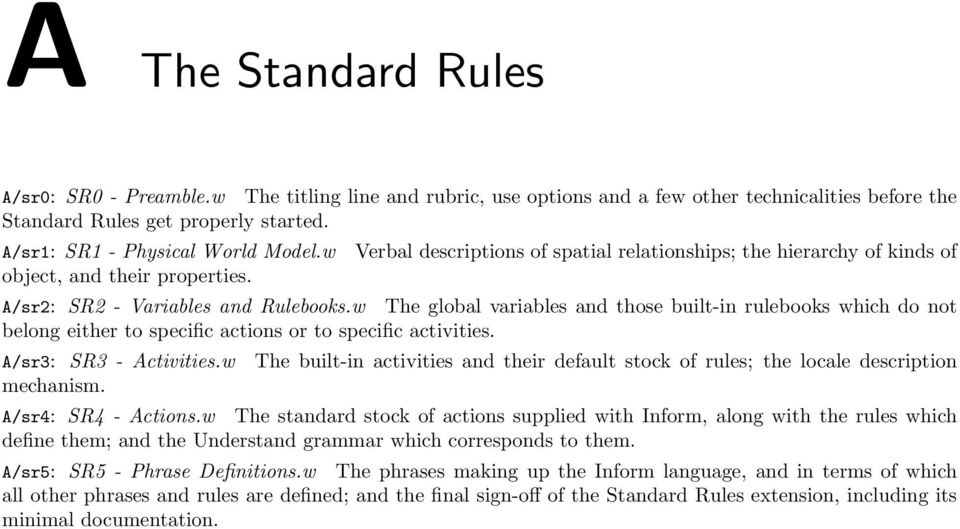 w The global variables and those built-in rulebooks which do not belong either to specific actions or to specific activities. A/sr3: SR3 - Activities.w mechanism.