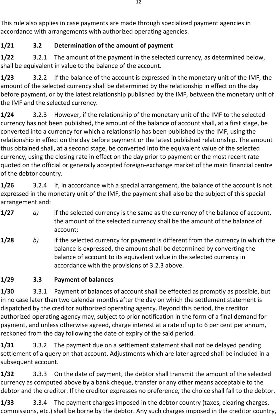 the balance of the account is expressed in the monetary unit of the IMF, the amount of the selected currency shall be determined by the relationship in effect on the day before payment, or by the