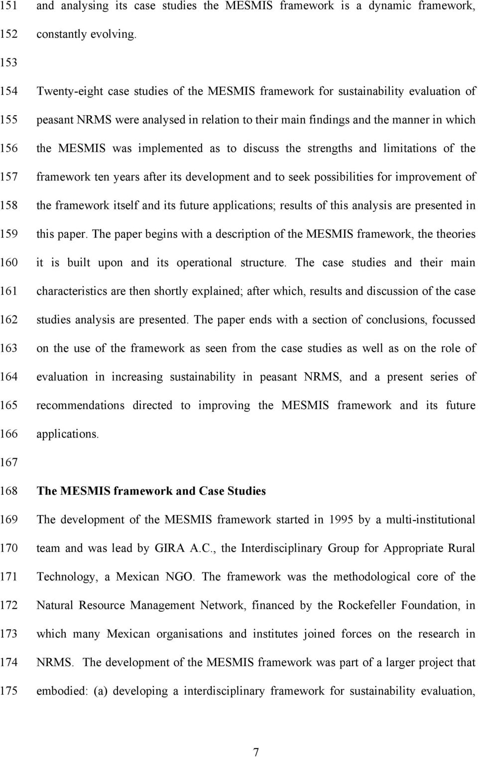 findings and the manner in which the MESMIS was implemented as to discuss the strengths and limitations of the framework ten years after its development and to seek possibilities for improvement of