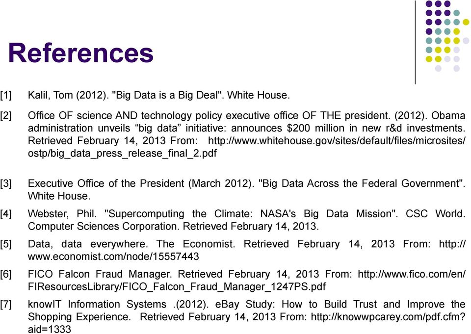 """Big Data Across the Federal Government"". White House. [4] Webster, Phil. ""Supercomputing the Climate: NASA's Big Data Mission"". CSC World. Computer Sciences Corporation. Retrieved February 14, 2013."