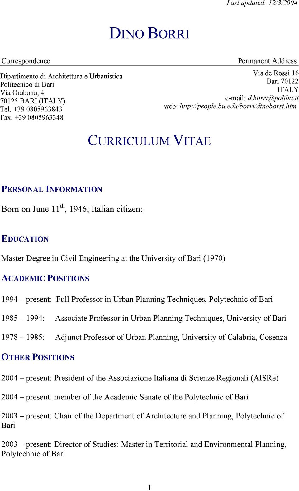 htm CURRICULUM VITAE PERSONAL INFORMATION Born on June 11 th, 1946; Italian citizen; EDUCATION Master Degree in Civil Engineering at the University of Bari (1970) ACADEMIC POSITIONS 1994 present: