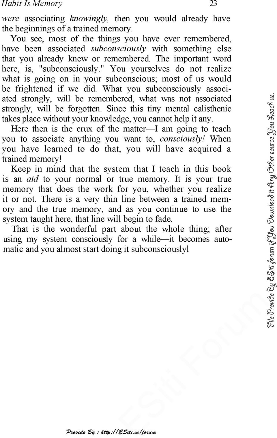 """ You yourselves do not realize what is going on in your subconscious; most of us would be frightened if we did."