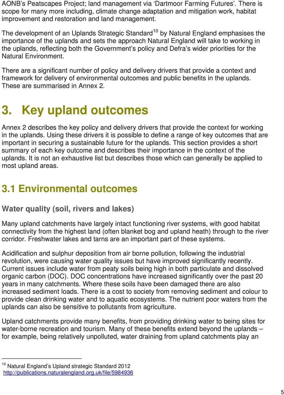 The development of an Uplands Strategic Standard 10 by Natural England emphasises the importance of the uplands and sets the approach Natural England will take to working in the uplands, reflecting