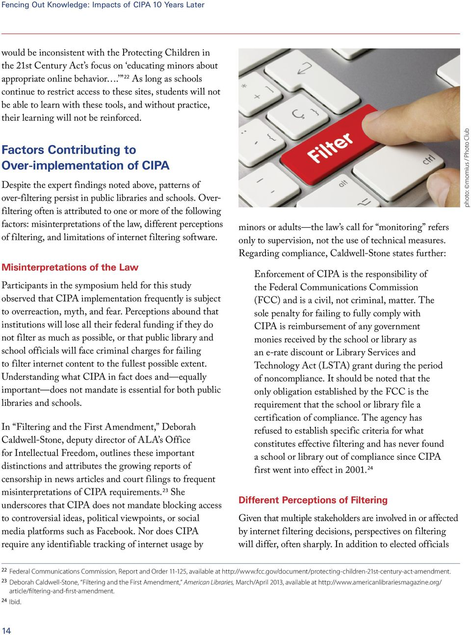 Factors Contributing to Over-implementation of CIPA Despite the expert findings noted above, patterns of over-filtering persist in public libraries and schools.