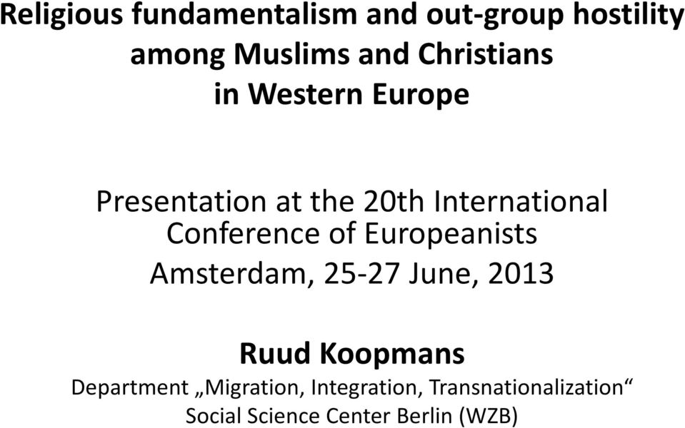 Conference of Europeanists Amsterdam, 25-27 June, 2013 Ruud Koopmans