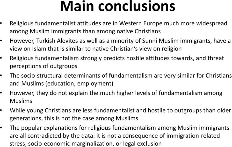 perceptions of outgroups The socio-structuraldeterminantsoffundamentalismareverysimilarforchristians and Muslims (education, employment) However, they do not explain the much higher levels of