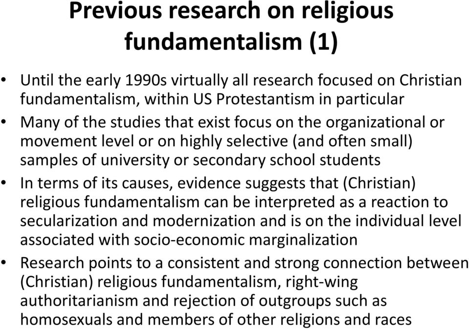 religious fundamentalism can be interpreted as a reaction to secularization and modernization and is on the individual level associated with socio-economic marginalization Research points to