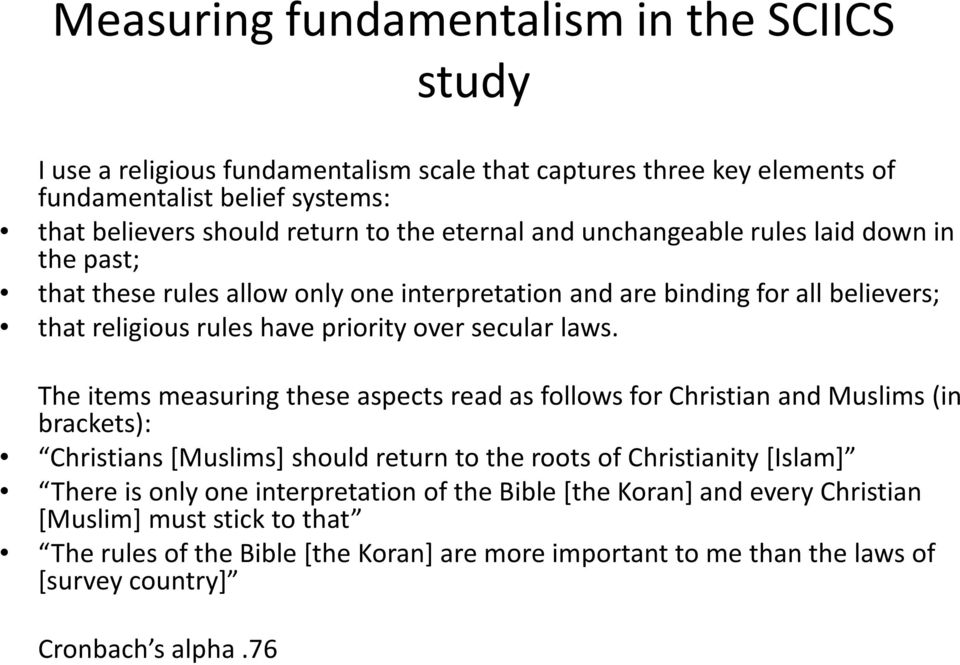 The items measuring these aspects read as follows for Christian and Muslims (in brackets): Christians [Muslims] should return to the roots of Christianity [Islam] There is only one