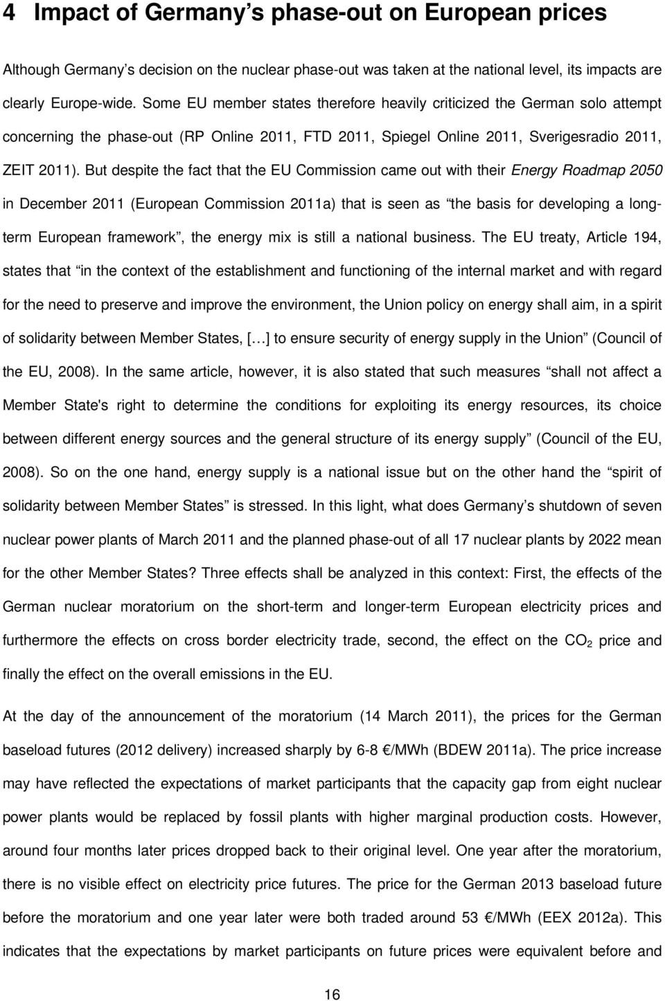 But despite the fact that the EU Commission came out with their Energy Roadmap 2050 in December 2011 (European Commission 2011a) that is seen as the basis for developing a longterm European