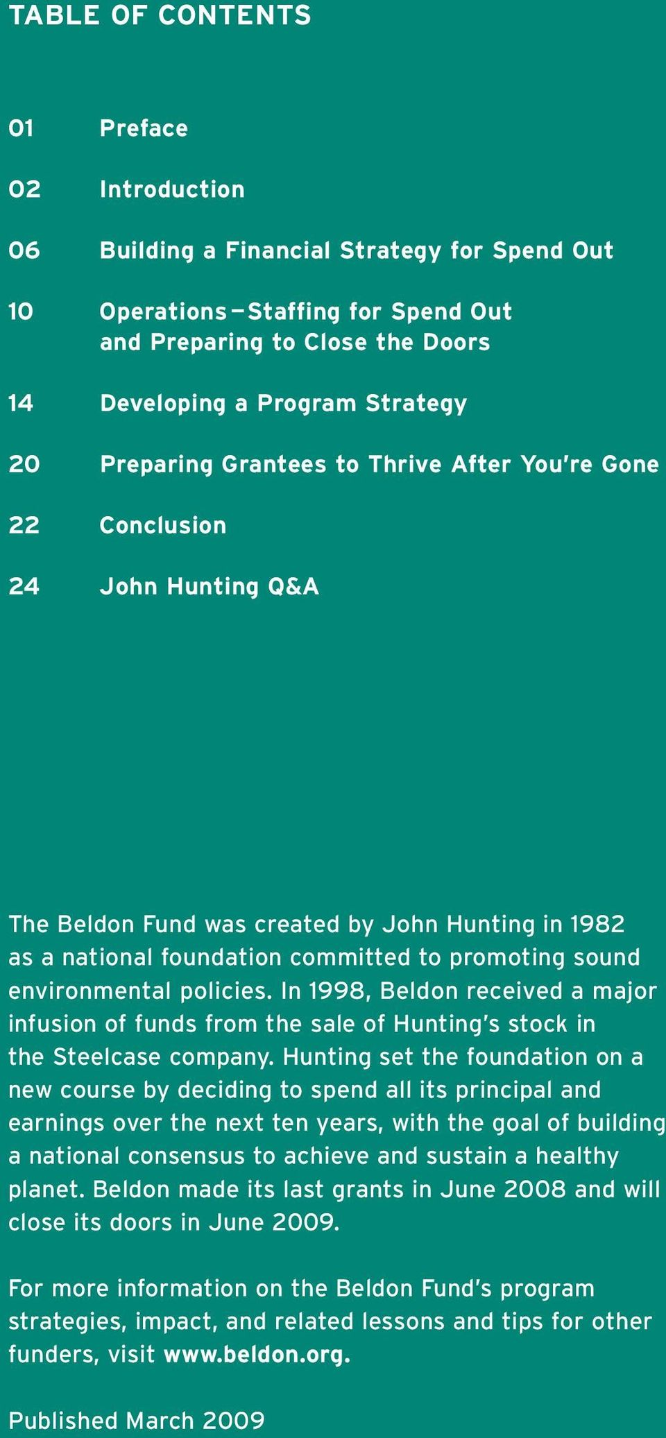 environmental policies. In 1998, Beldon received a major infusion of funds from the sale of Hunting s stock in the Steelcase company.