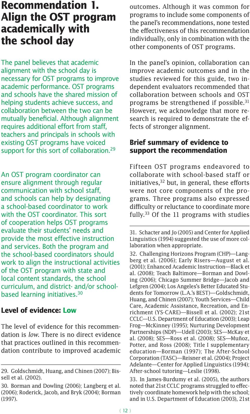 Although alignment requires additional effort from staff, teachers and principals in schools with existing OST programs have voiced support for this sort of collaboration.