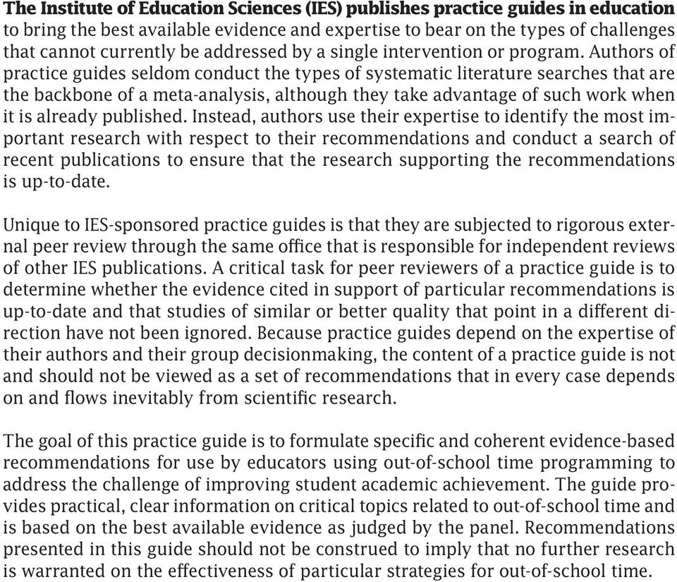 Authors of practice guides seldom conduct the types of systematic literature searches that are the backbone of a meta-analysis, although they take advantage of such work when it is already published.