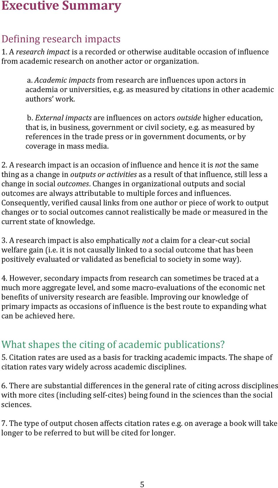 2. A research impact is an occasion of influence and hence it is not the same thing as a change in outputs or activities as a result of that influence, still less a change in social outcomes.