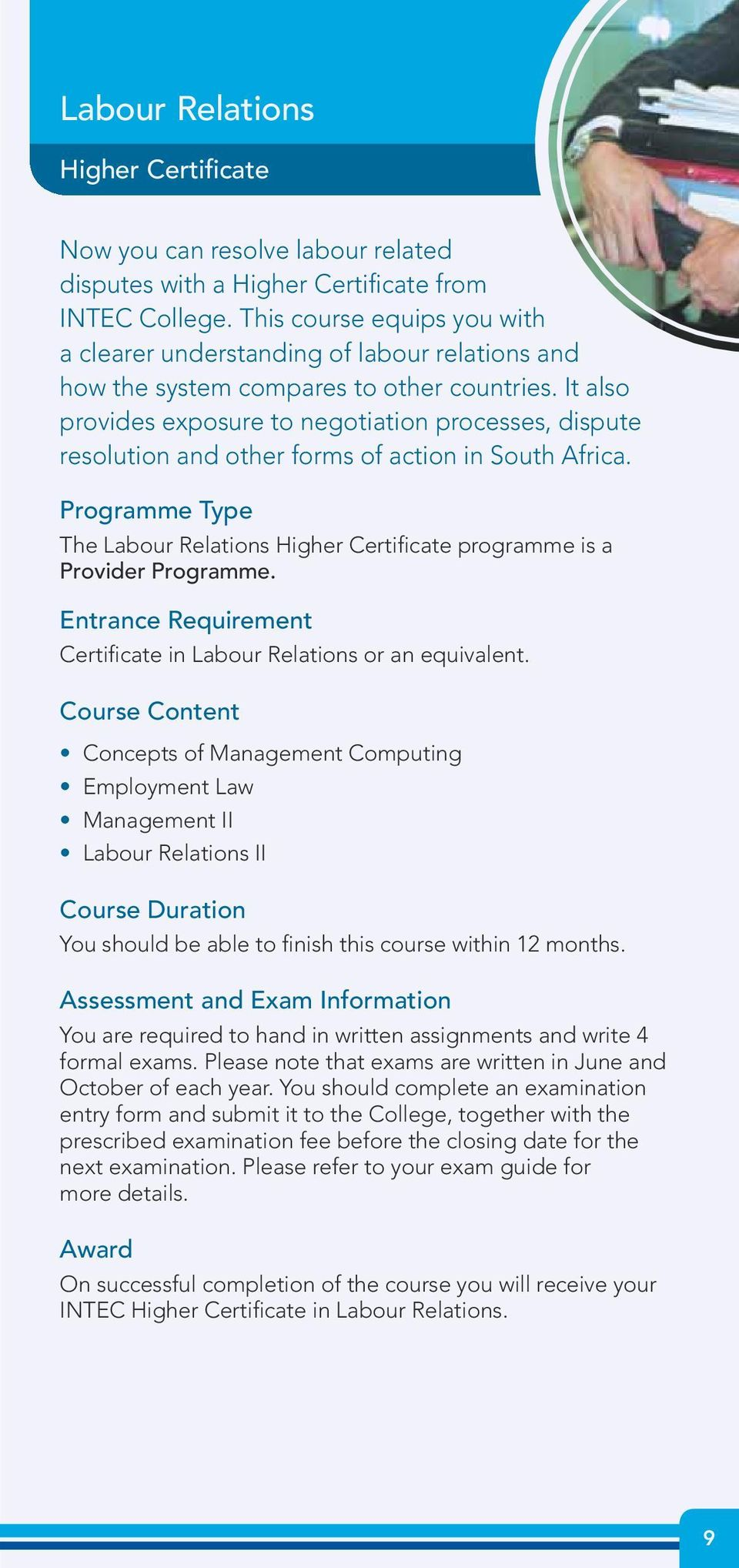 It also provides exposure to negotiation processes, dispute resolution and other forms of action in South Africa. The Labour Relations Higher Certificate programme is a Provider Programme.