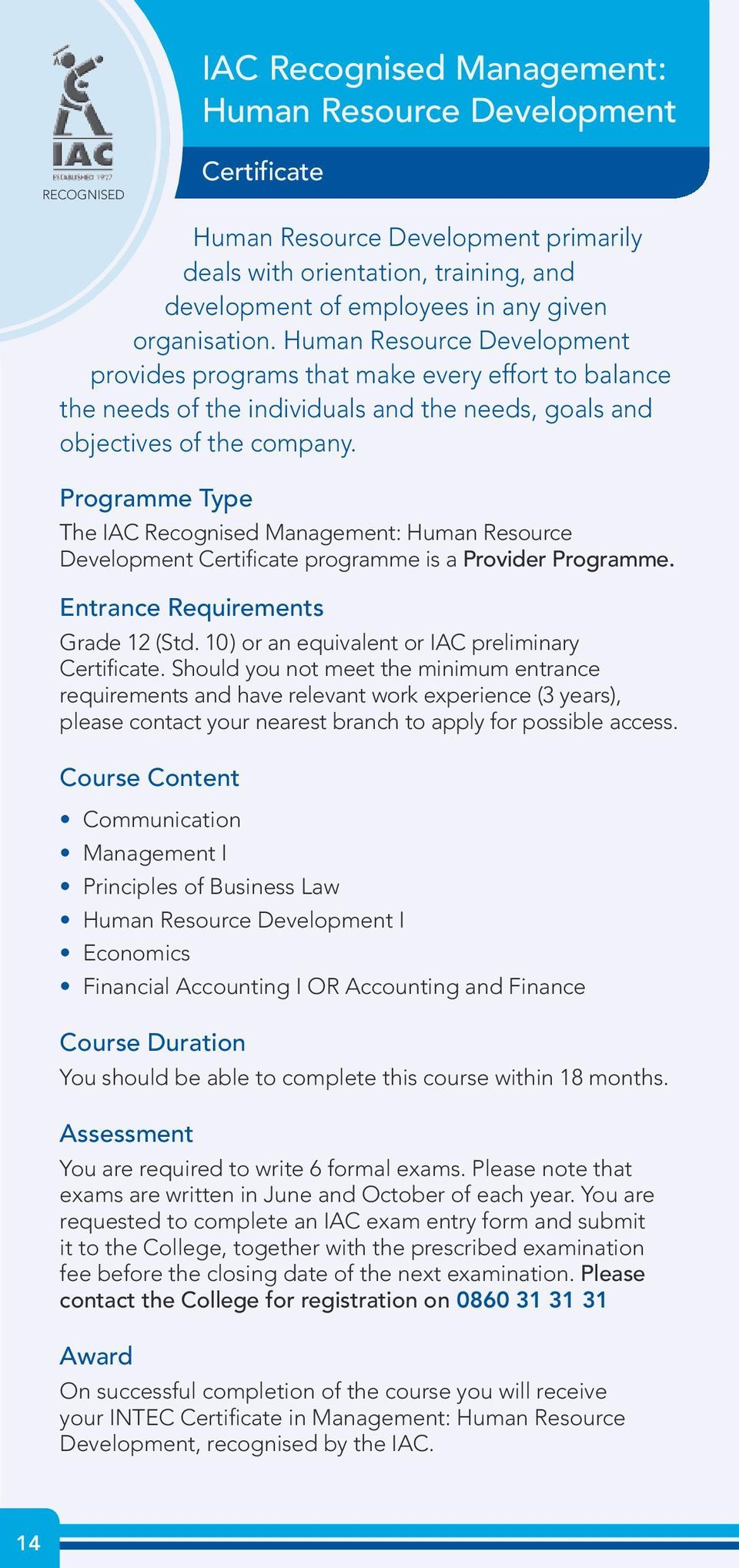 The IAC Recognised Management: Human Resource Development Certificate programme is a Provider Programme. Entrance Requirements Grade 12 (Std. 10 ) or an equivalent or IAC preliminary Certificate.