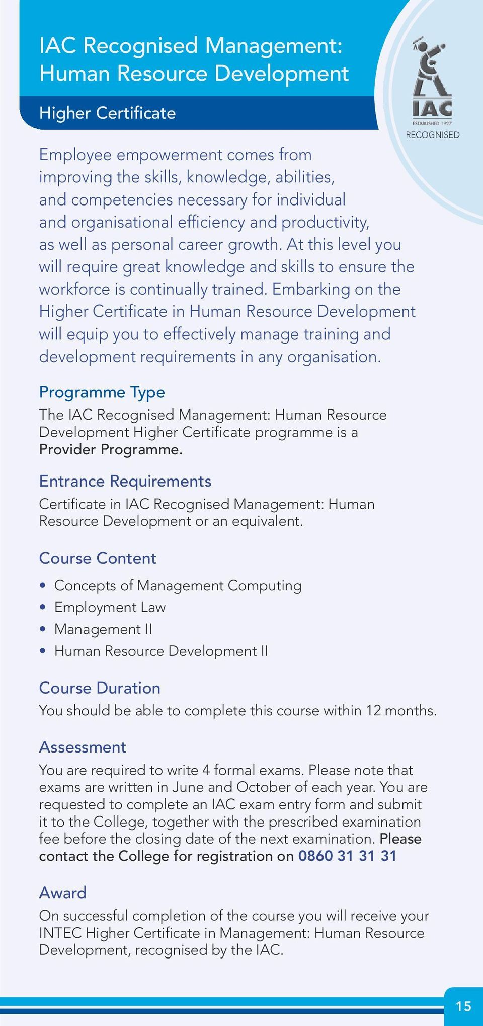 Embarking on the Higher Certificate in Human Resource Development will equip you to effectively manage training and development requirements in any organisation.