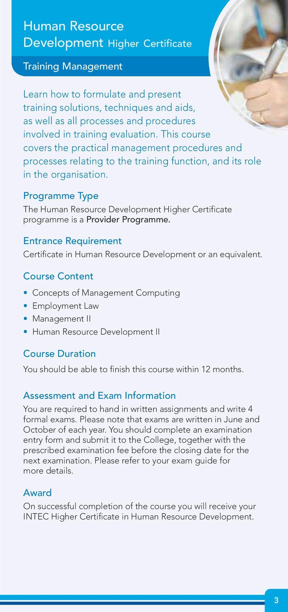 The Human Resource Development Higher Certificate programme is a Provider Programme. Entrance Requirement Certificate in Human Resource Development or an equivalent.