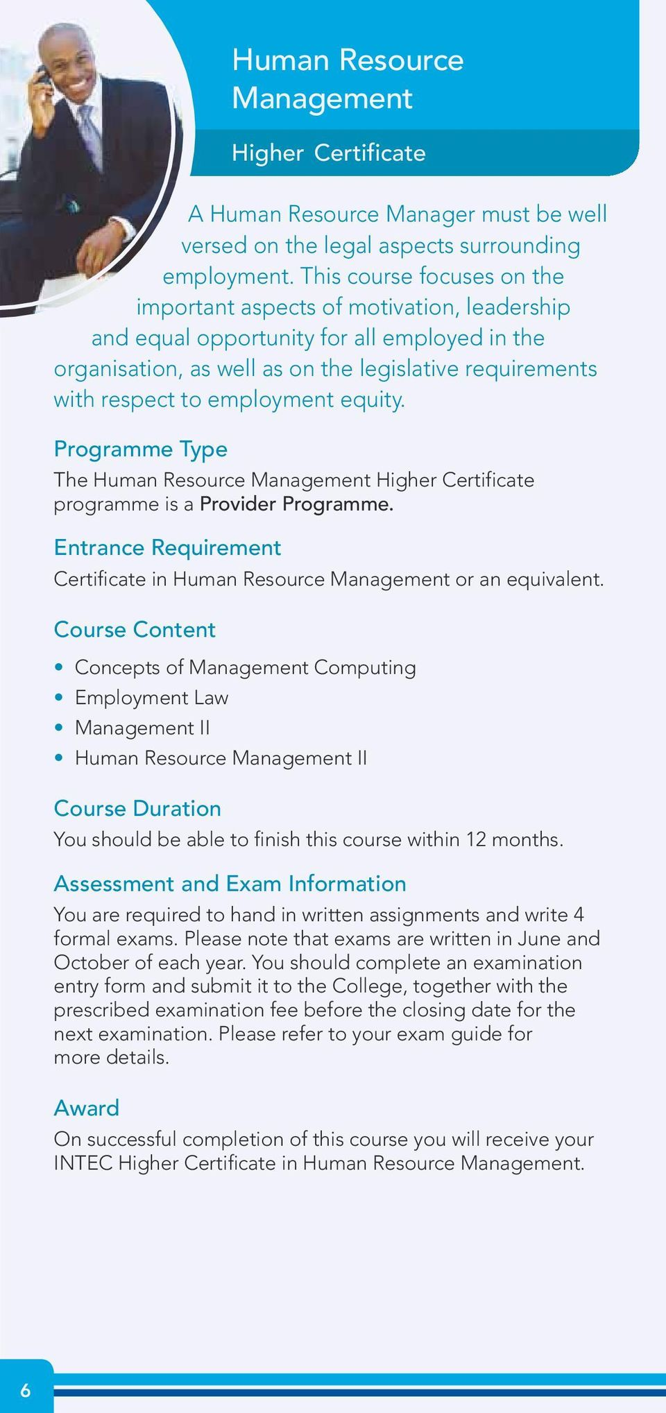employment equity. The Human Resource Management Higher Certificate programme is a Provider Programme. Entrance Requirement Certificate in Human Resource Management or an equivalent.