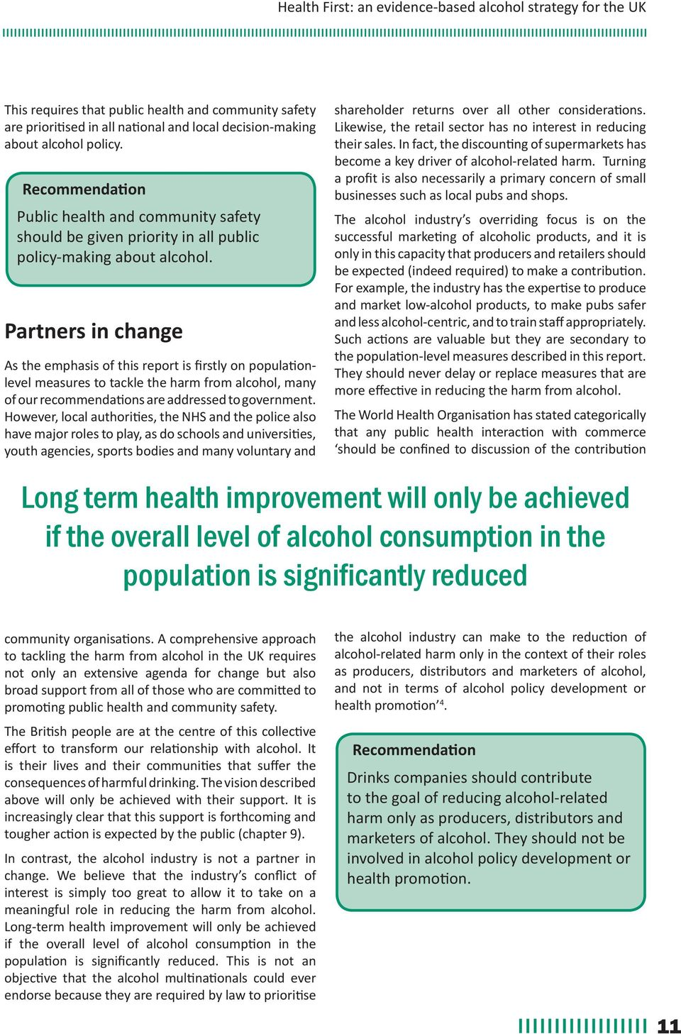 Partners in change As the emphasis of this report is firstly on populationlevel measures to tackle the harm from alcohol, many of our recommendations are addressed to government.