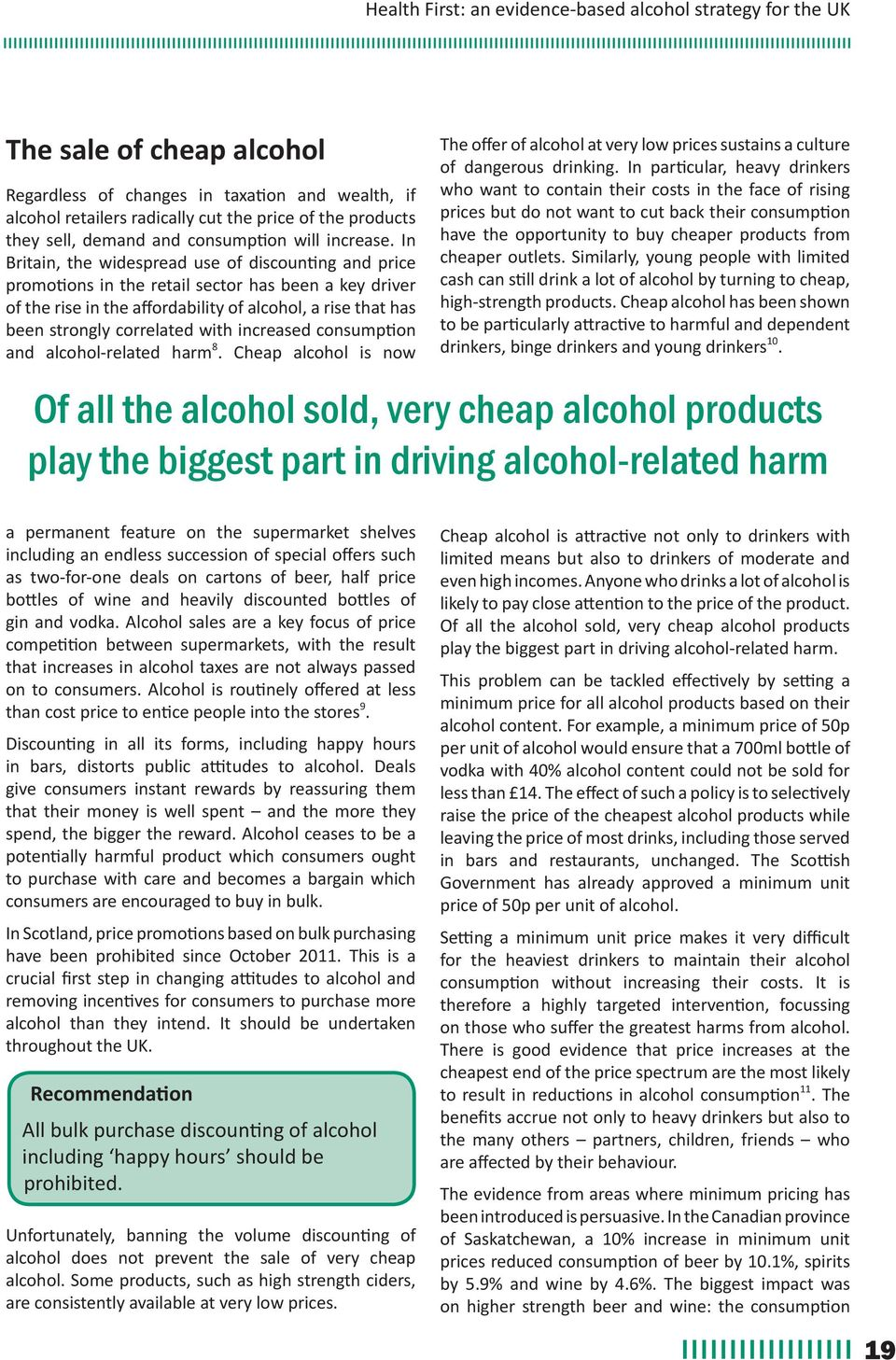 with increased consumption and alcohol-related harm 8. Cheap alcohol is now The offer of alcohol at very low prices sustains a culture of dangerous drinking.