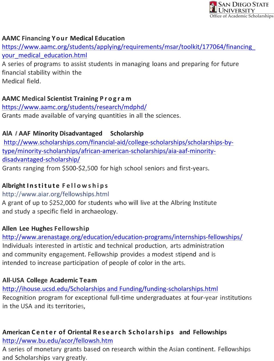 org/students/research/mdphd/ Grants made available of varying quantities in all the sciences. AlA I AAF Minority Disadvantaged Scholarship http://www.scholarships.