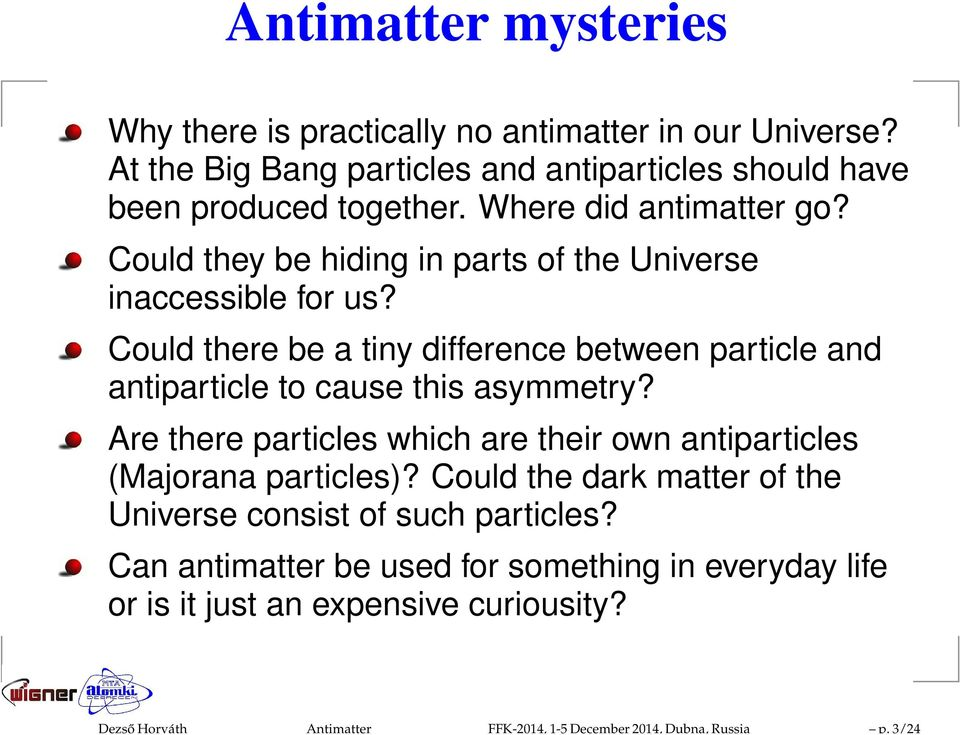 Could they be hiding in parts of the Universe inaccessible for us? Could there be a tiny difference between particle and antiparticle to cause this asymmetry?