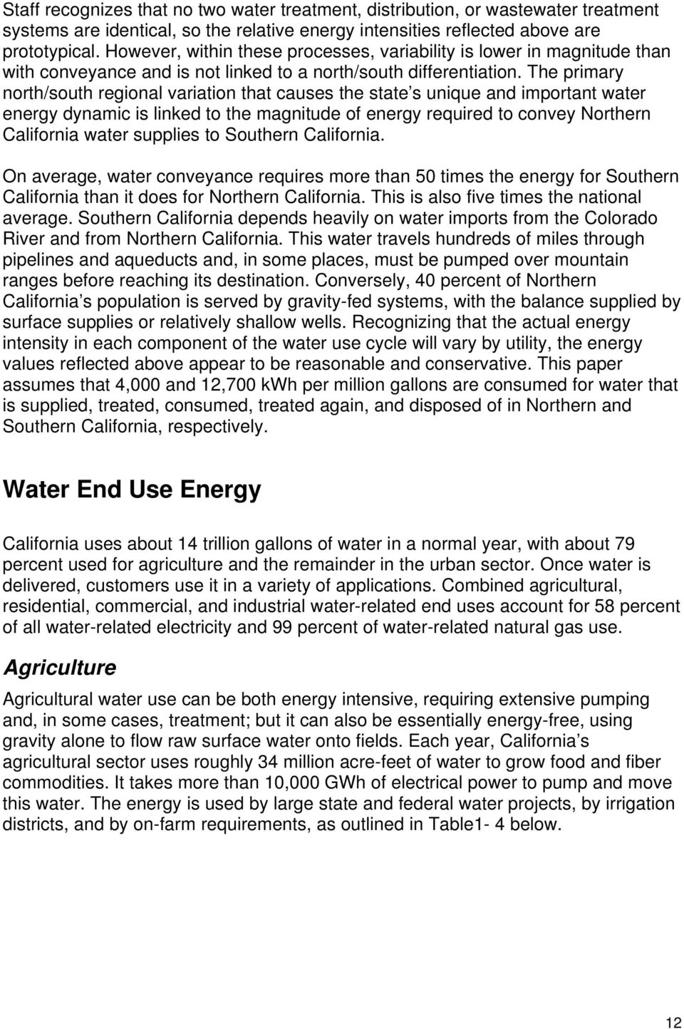 The primary north/south regional variation that causes the state s unique and important water energy dynamic is linked to the magnitude of energy required to convey Northern California water supplies