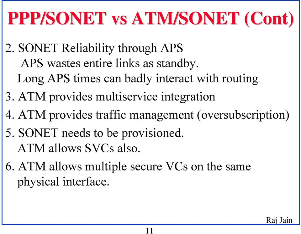 Long APS times can badly interact with routing 3. ATM provides multiservice integration 4.