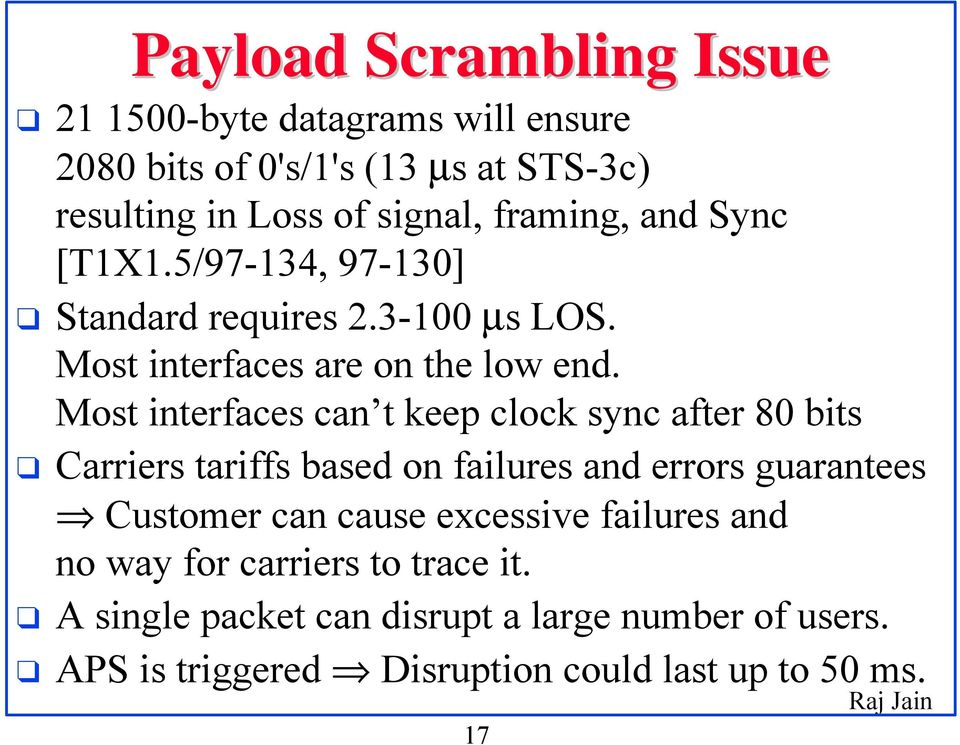 Most interfaces can t keep clock sync after 80 bits Carriers tariffs based on failures and errors guarantees Customer can cause
