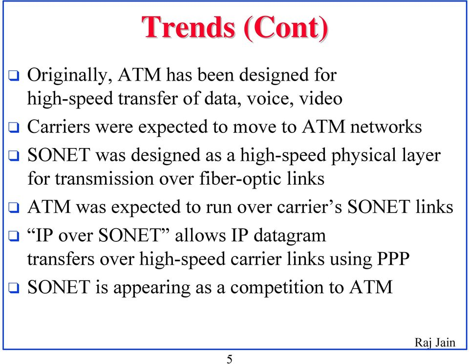 transmission over fiber-optic links ATM was expected to run over carrier s SONET links IP over SONET