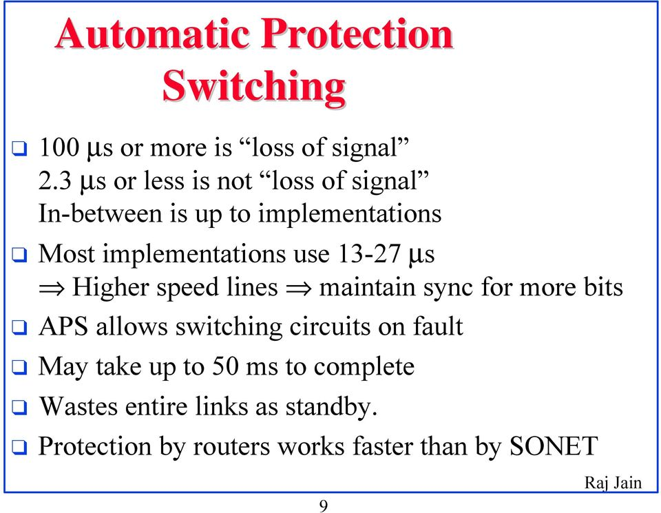 use 13-27 µs Higher speed lines maintain sync for more bits APS allows switching circuits on