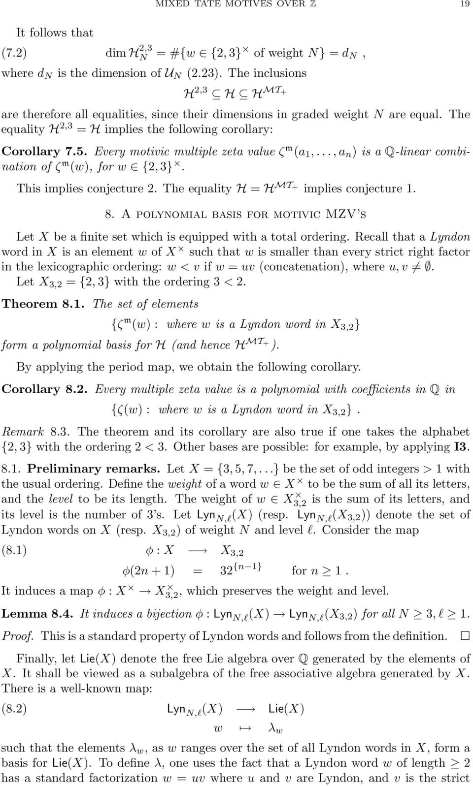 Every motivic multiple zeta value ζ m (a 1,..., a n ) is a Q-linear combination of ζ m (w), for w {2, 3. This implies conjecture 2. The equality H = H MT+ implies conjecture 1. 8.