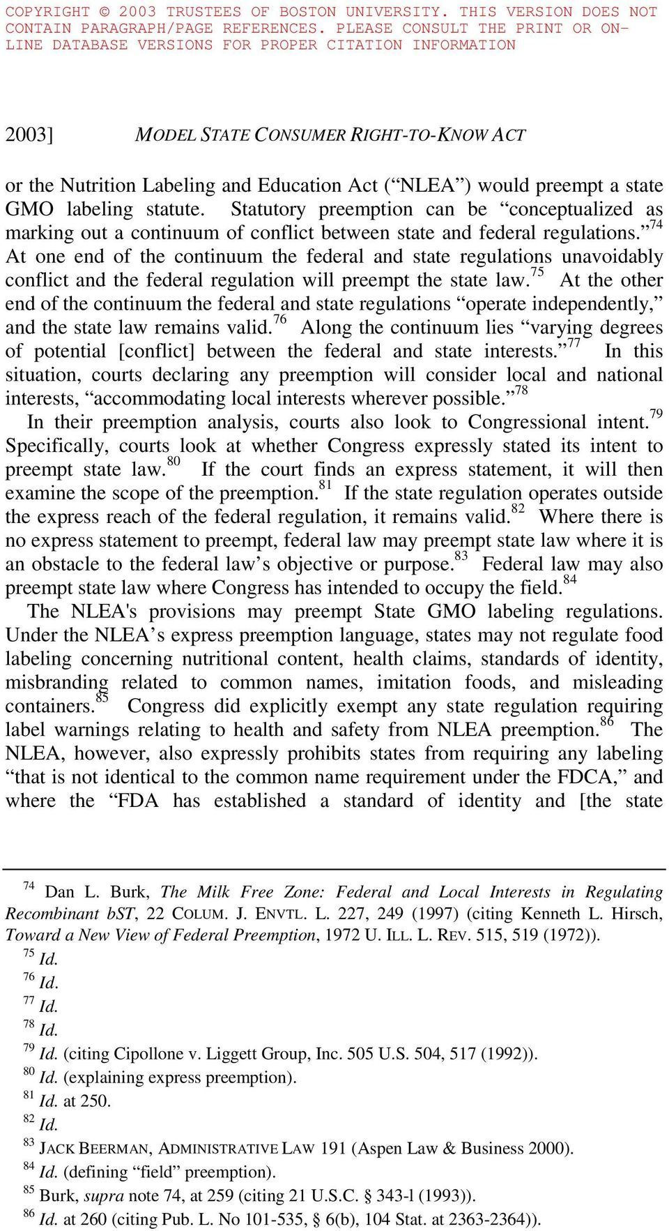 74 At one end of the continuum the federal and state regulations unavoidably conflict and the federal regulation will preempt the state law.