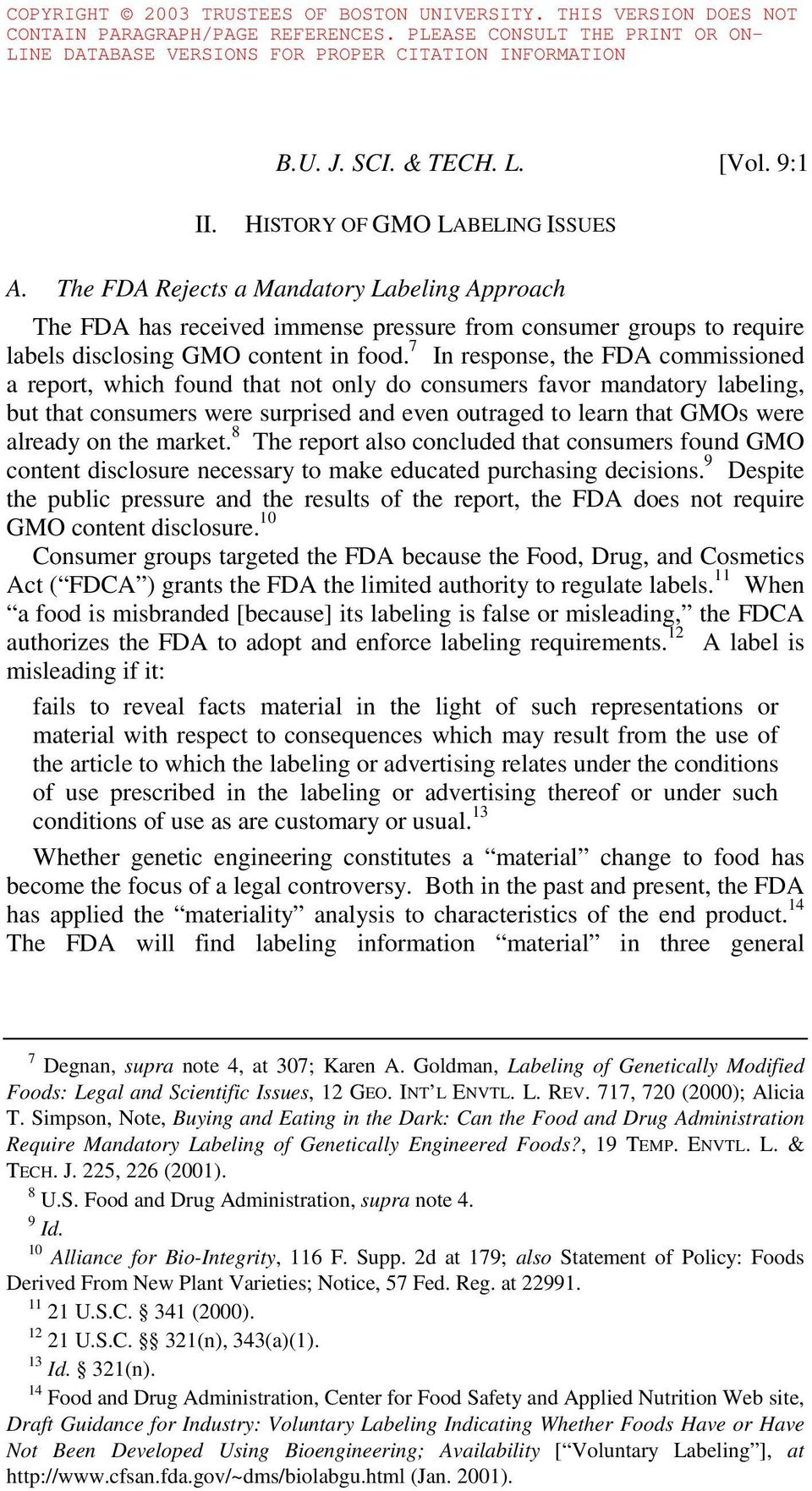 7 In response, the FDA commissioned a report, which found that not only do consumers favor mandatory labeling, but that consumers were surprised and even outraged to learn that GMOs were already on