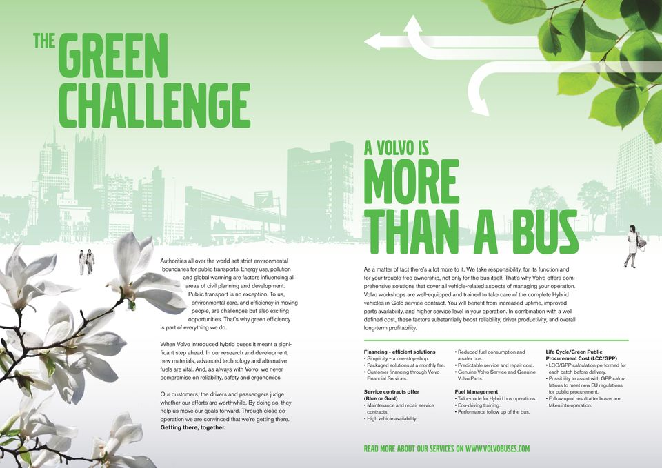 To us, environmental care, and efficiency in moving people, are challenges but also exciting opportunities. That s why green efficiency is part of everything we do.