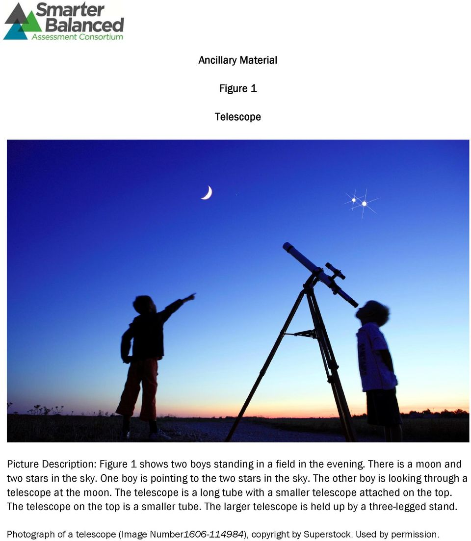 The other boy is looking through a telescope at the moon. The telescope is a long tube with a smaller telescope attached on the top.