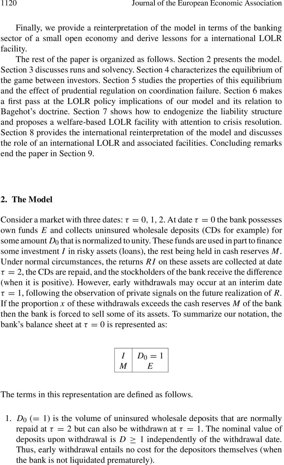Section 5 studies the properties of this equilibrium and the effect of prudential regulation on coordination failure Section 6 makes a first pass at the LOLR policy implications of our model and its