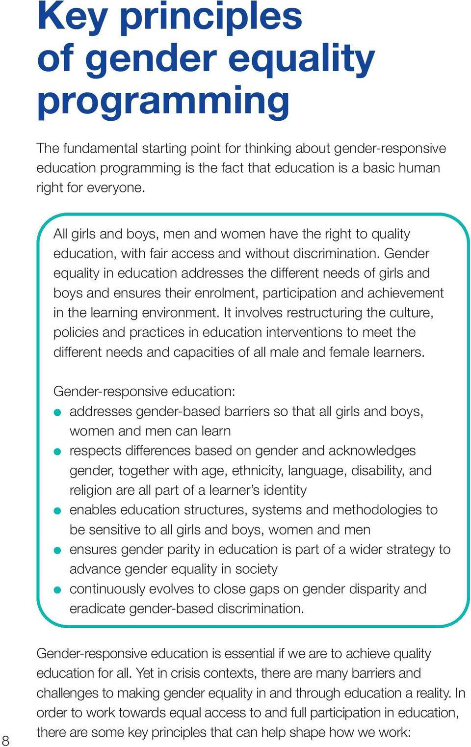 Gender equality in education addresses the different needs of girls and boys and ensures their enrolment, participation and achievement in the learning environment.