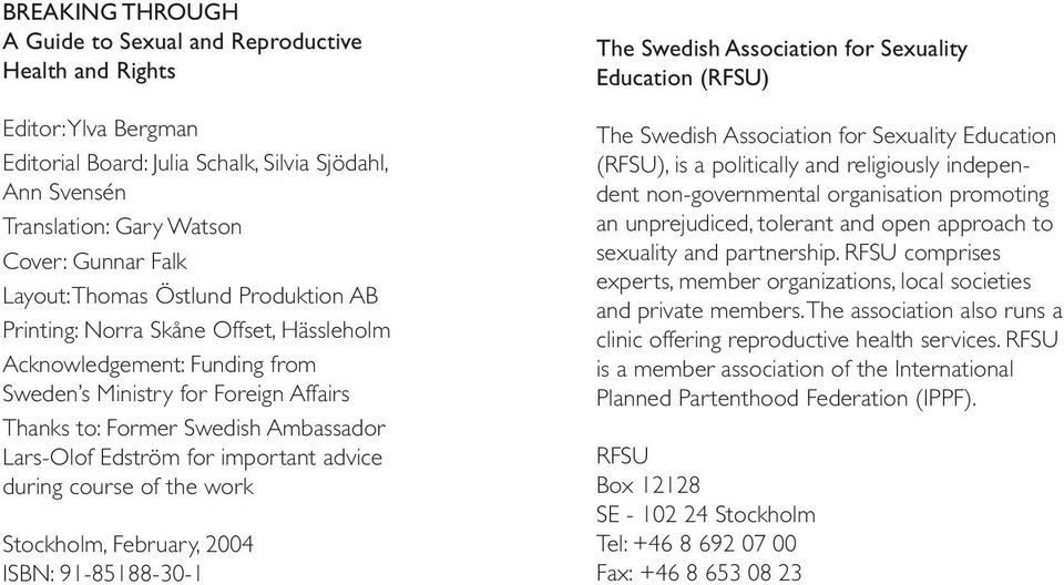 during course of the work Stockholm, February, 2004 ISBN: 91-85188-30-1 The Swedish Association for Sexuality Education (RFSU) The Swedish Association for Sexuality Education (RFSU), is a politically