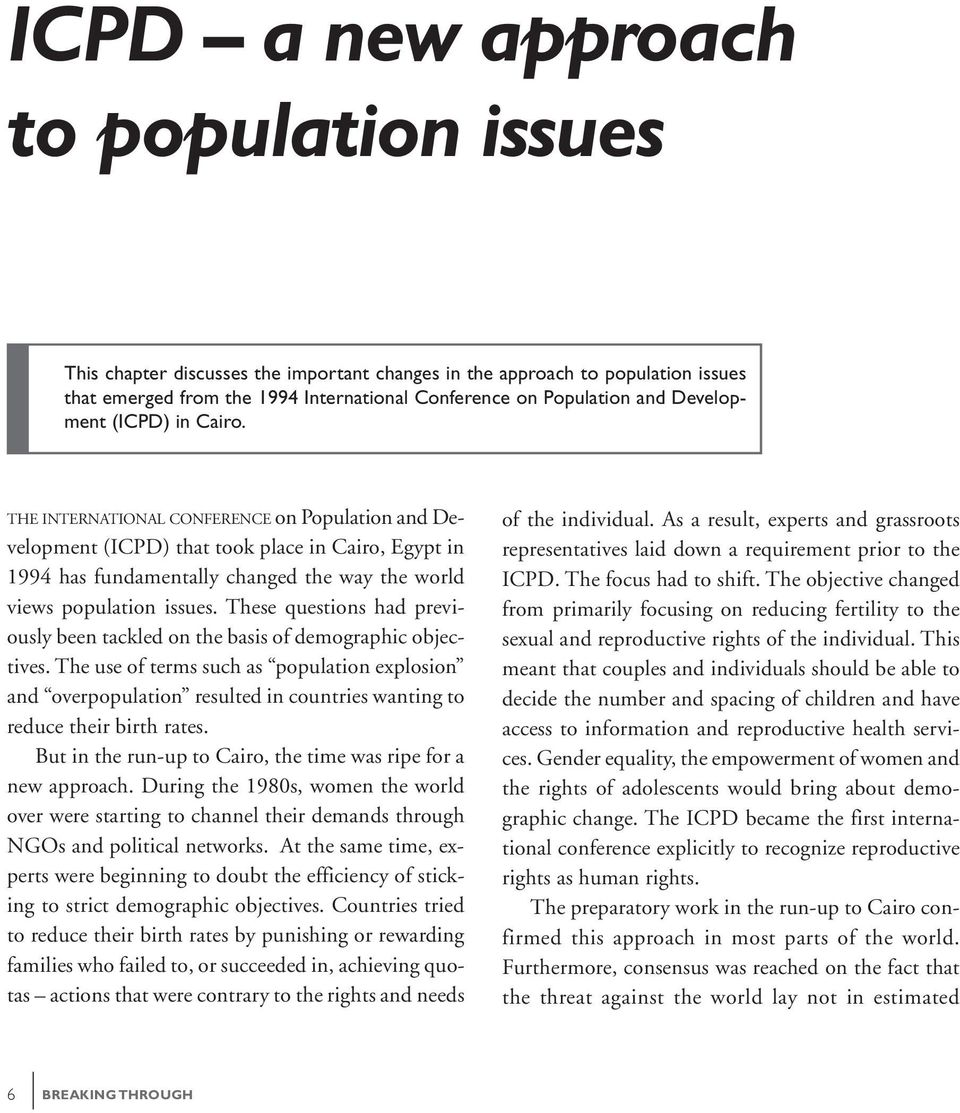 THE INTERNATIONAL CONFERENCE on Population and Development (ICPD) that took place in Cairo, Egypt in 1994 has fundamentally changed the way the world views population issues.