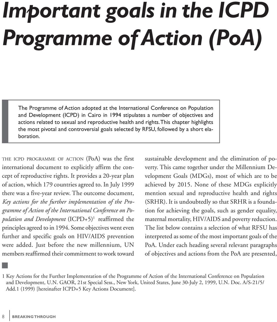 THE ICPD PROGRAMME OF ACTION (PoA) was the first international document to explicitly affirm the concept of reproductive rights. It provides a 20-year plan of action, which 179 countries agreed to.