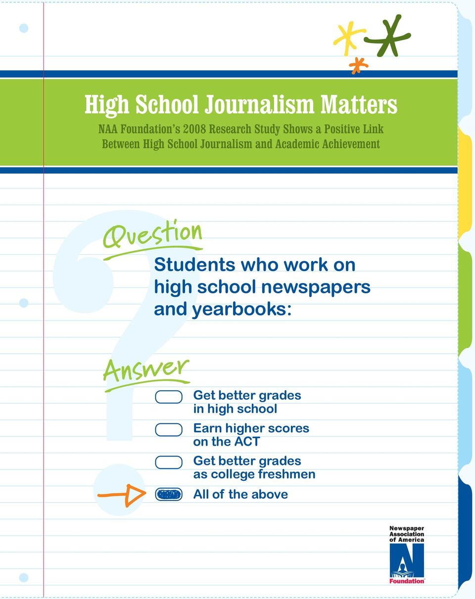 Students who work on high school newspapers and yearbooks: ) Answer Get better grades