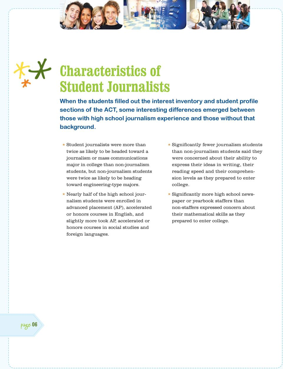 * Student journalists were more than twice as likely to be headed toward a journalism or mass communications major in college than non-journalism students, but non-journalism students were twice as
