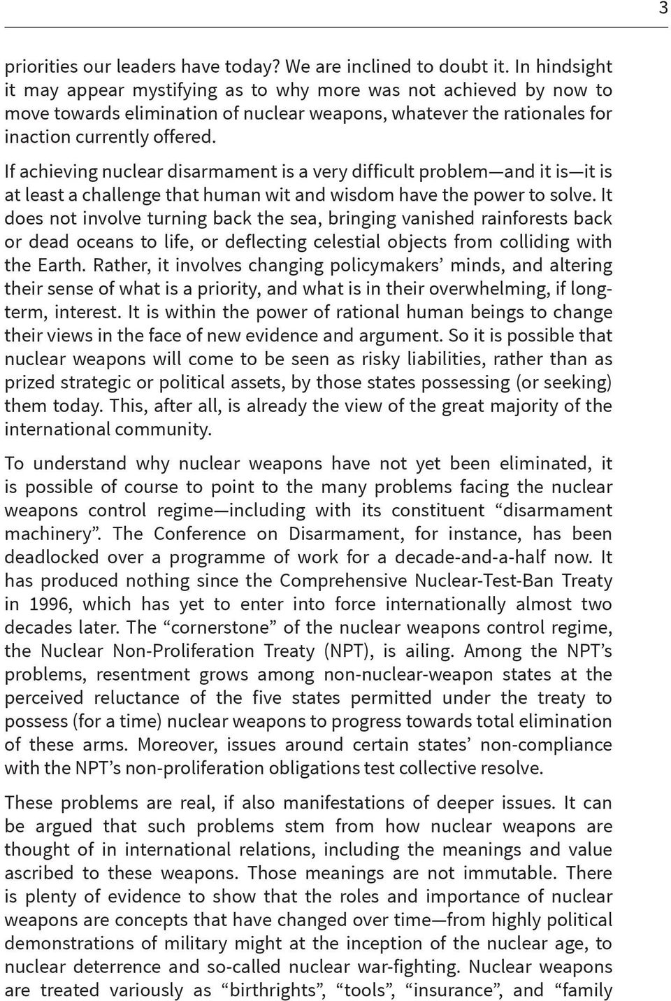 If achieving nuclear disarmament is a very difficult problem and it is it is at least a challenge that human wit and wisdom have the power to solve.