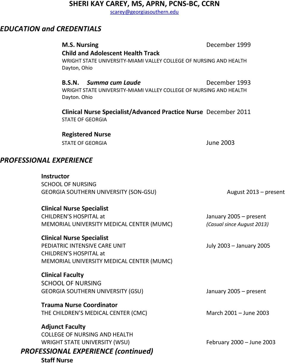 Ohio Clinical Nurse Specialist/Advanced Practice Nurse December 2011 STATE OF GEORGIA Registered Nurse STATE OF GEORGIA June 2003 Instructor SCHOOL OF NURSING GEORGIA SOUTHERN UNIVERSITY (SON-GSU)