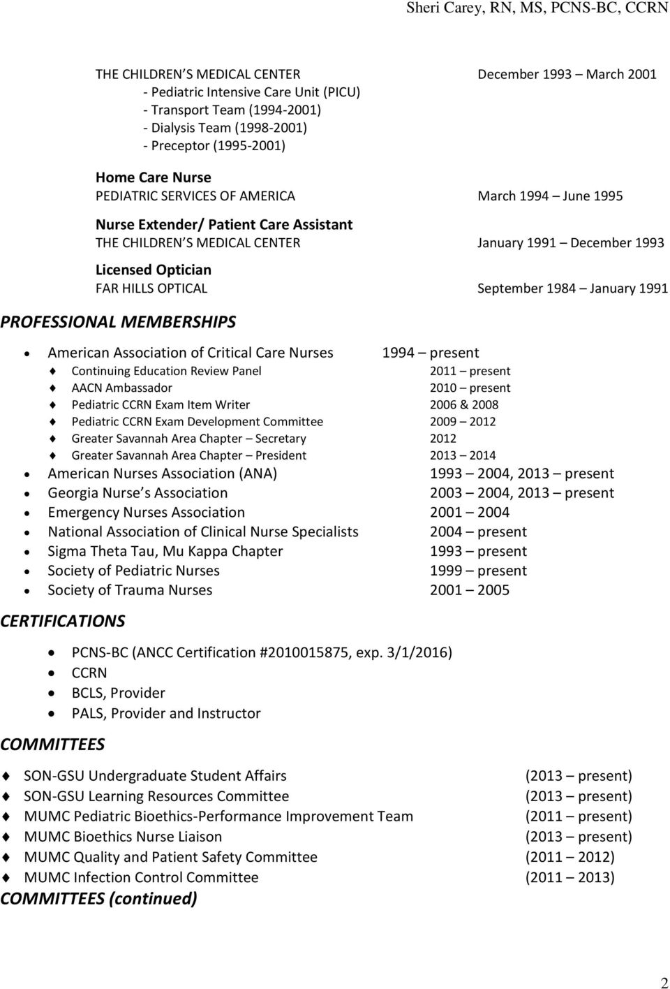 January 1991 PROFESSIONAL MEMBERSHIPS American Association of Critical Care Nurses 1994 present Continuing Education Review Panel 2011 present AACN Ambassador 2010 present Pediatric CCRN Exam Item