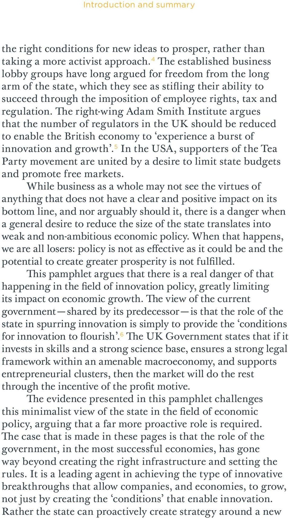 and regulation. The right-wing Adam Smith Institute argues that the number of regulators in the UK should be reduced to enable the British economy to experience a burst of innovation and growth.